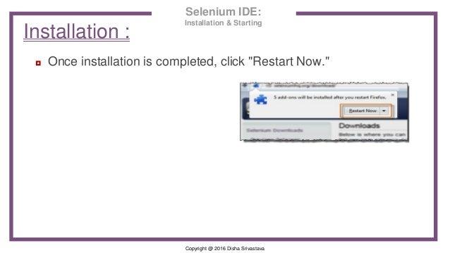 "Copyright @ 2016 Disha Srivastava ◘ Once installation is completed, click ""Restart Now."" Installation : Selenium IDE: Inst..."