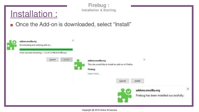 """Copyright @ 2016 Disha Srivastava Installation : ◘ Once the Add-on is downloaded, select """"Install"""" Firebug : Installation ..."""