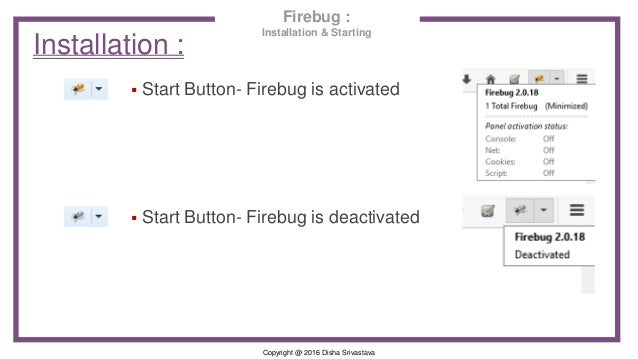 Copyright @ 2016 Disha Srivastava Installation :  Start Button- Firebug is activated  Start Button- Firebug is deactivat...