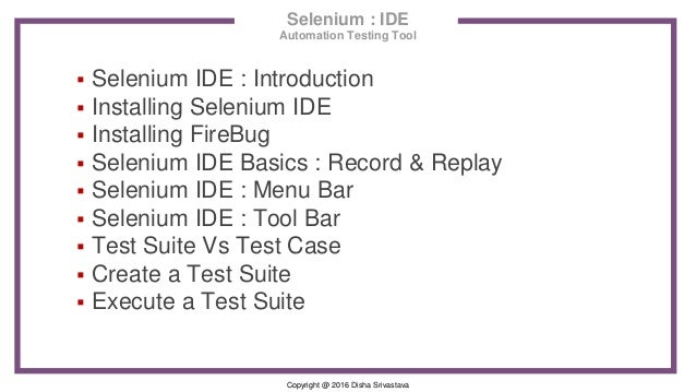 Copyright @ 2016 Disha Srivastava Selenium : IDE Automation Testing Tool  Selenium IDE : Introduction  Installing Seleni...