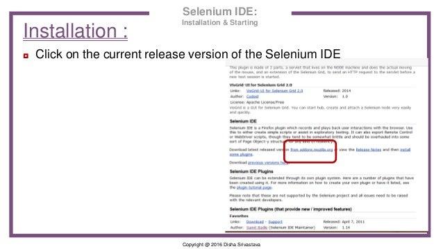 Copyright @ 2016 Disha Srivastava ◘ Click on the current release version of the Selenium IDE Installation : Selenium IDE: ...