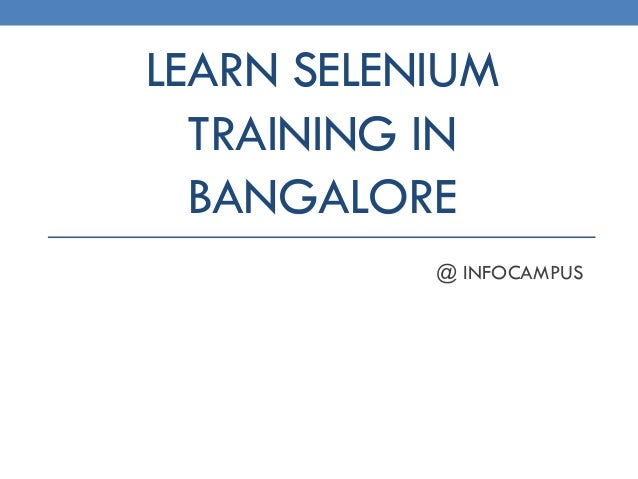 LEARN SELENIUM TRAINING IN BANGALORE @ INFOCAMPUS