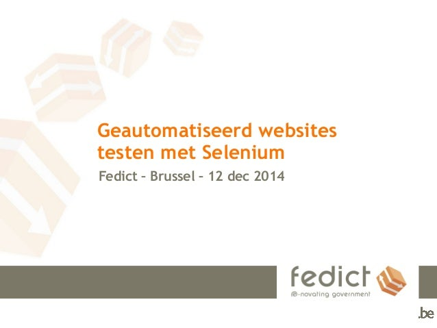 Geautomatiseerd websites testen met Selenium Fedict – Brussel – 12 dec 2014