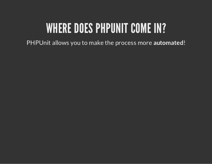 WHERE DOES PHPUNIT COME IN?PHPUnit allows you to make the process more automated!