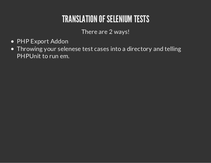 TRANSLATION OF SELENIUM TESTS                        There are 2 ways!PHP Export AddonThrowing your selenese test cases in...
