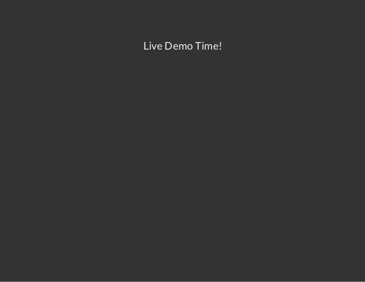 Live Demo Time!