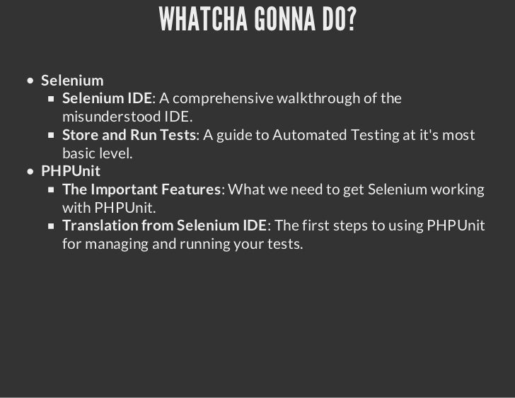 WHATCHA GONNA DO?Selenium   Selenium IDE: A comprehensive walkthrough of the   misunderstood IDE.   Store and Run Tests: A...