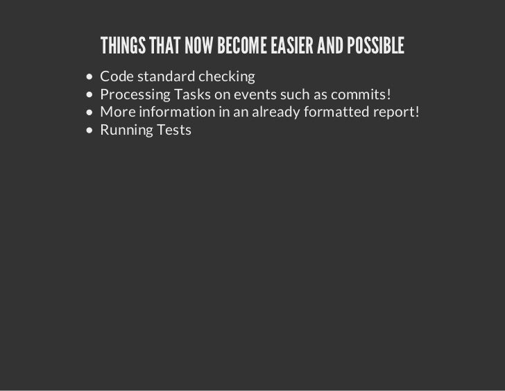 THINGS THAT NOW BECOME EASIER AND POSSIBLECode standard checkingProcessing Tasks on events such as commits!More informatio...