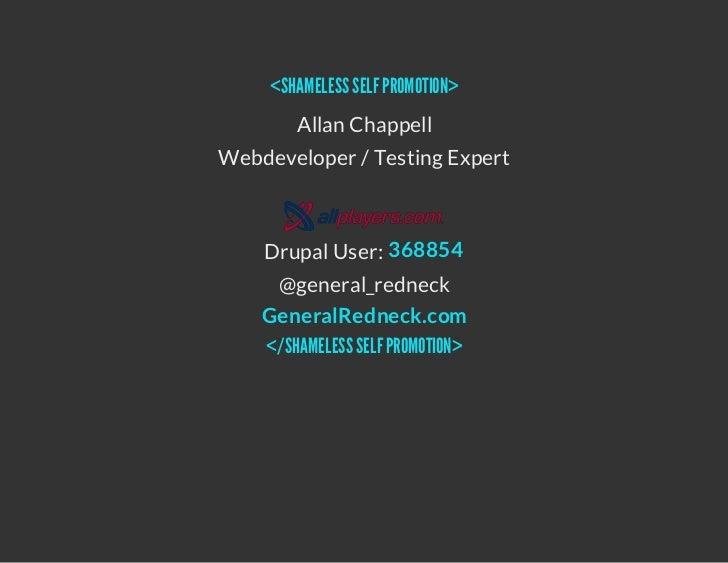 <SHAMELESS SELF PROMOTION>        Allan ChappellWebdeveloper / Testing Expert    Drupal User: 368854     @general_redneck ...
