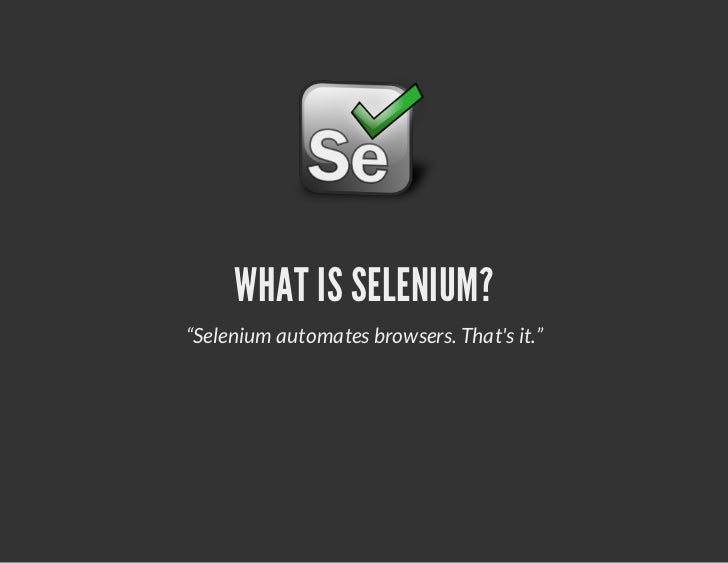 """WHAT IS SELENIUM?""""Selenium automates browsers. Thats it."""""""