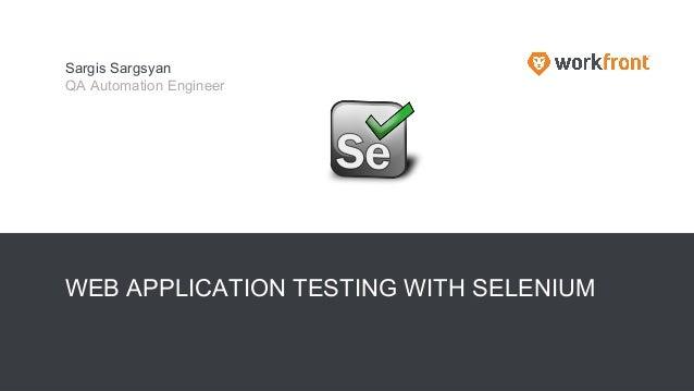 WEB APPLICATION TESTING WITH SELENIUM Sargis Sargsyan QA Automation Engineer