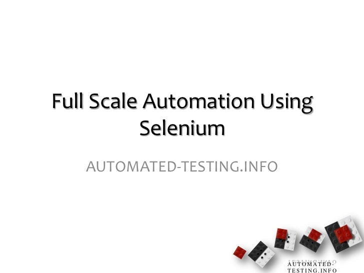 Full Scale Automation Using Selenium<br />AUTOMATED-TESTING.INFO<br />1<br />