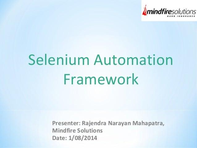 Selenium Automation  Framework  Presenter: Rajendra Narayan Mahapatra,  Mindfire Solutions  Date: 1/08/2014