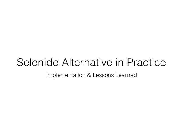 Selenide Alternative in Practice Implementation & Lessons Learned