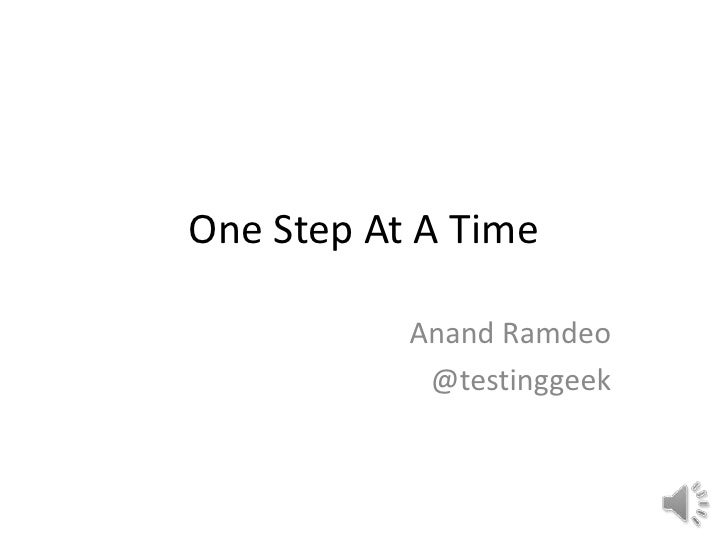 One Step At A Time           Anand Ramdeo            @testinggeek