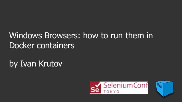 Windows Browsers: how to run them in Docker containers by Ivan Krutov