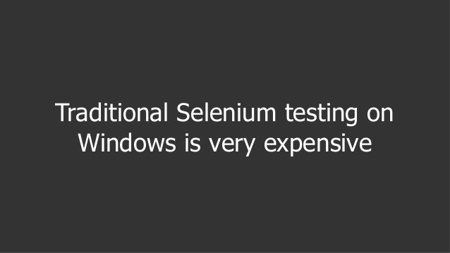 Traditional Selenium testing on Windows is very expensive