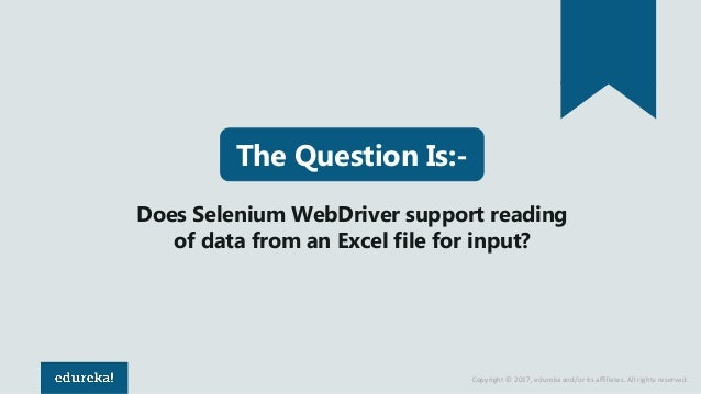 Copyright © 2017, edureka and/or its affiliates. All rights reserved. Does Selenium WebDriver support reading of data from...