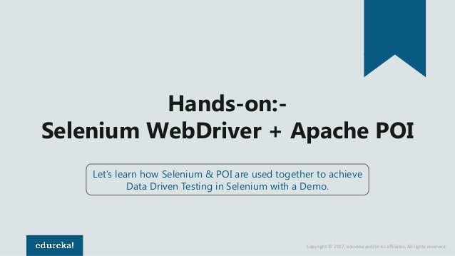 Copyright © 2017, edureka and/or its affiliates. All rights reserved. Hands-on:- Selenium WebDriver + Apache POI Let's lea...