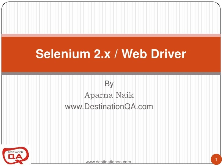 Selenium 2.x / Web Driver             By        Aparna Naik    www.DestinationQA.com                                1     ...