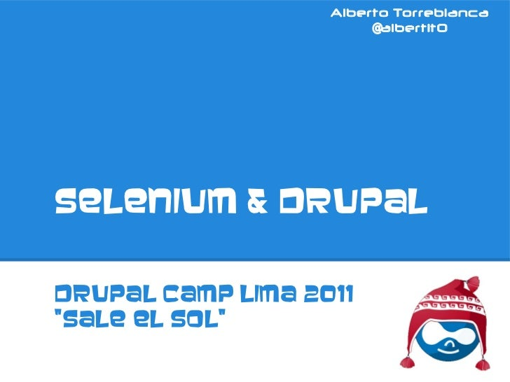 "Alberto Torreblanca                        @albert1t0Selenium & DrupalDrupal Camp Lima 2011""Sale el sol"""