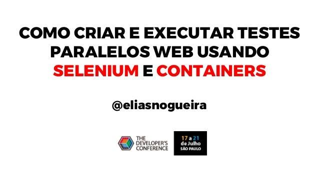 COMO CRIAR E EXECUTAR TESTES PARALELOS WEB USANDO SELENIUM E CONTAINERS @eliasnogueira