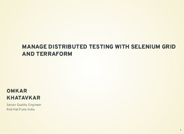 OMKAROMKAR KHATAVKARKHATAVKAR Senior Quality Engineer Red Hat Pune India    MANAGE DISTRIBUTED TESTING WITH SELENIUM GRIDM...