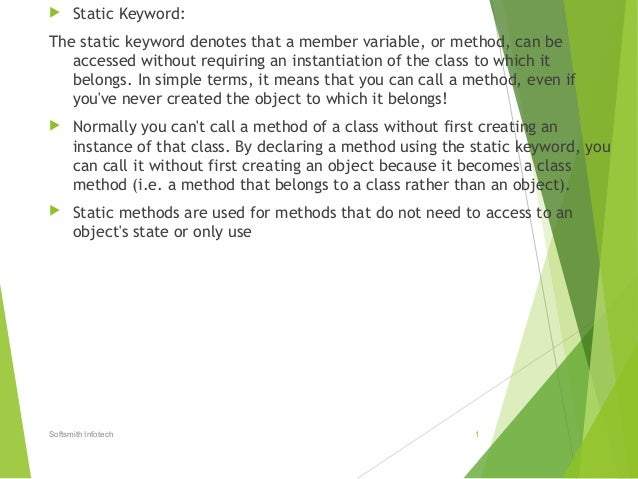  Static Keyword: The static keyword denotes that a member variable, or method, can be accessed without requiring an insta...