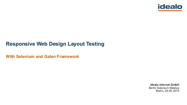 idealo internet GmbH Berlin Selenium Meetup Berlin, 26.05.2015 Responsive Web Design Layout Testing With Selenium and Gale...