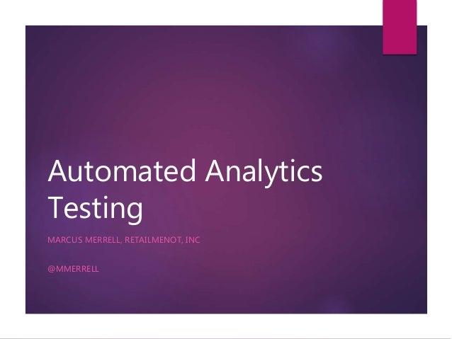 Automated Analytics Testing MARCUS MERRELL, RETAILMENOT, INC @MMERRELL