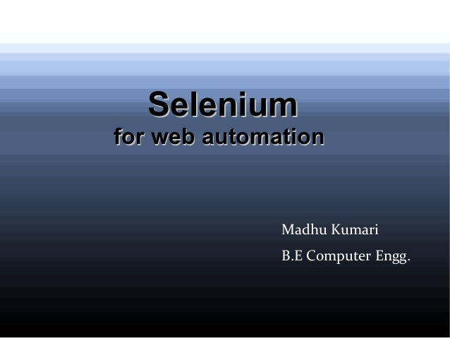 Selenium  for web automation  Madhu Kumari B.E Computer Engg.