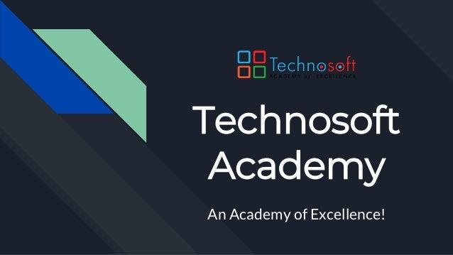 Technosoft Academy An Academy of Excellence!