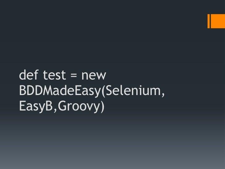 def test = newBDDMadeEasy(Selenium,EasyB,Groovy)