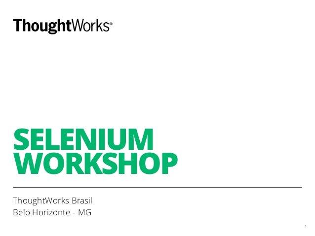 SELENIUM  WORKSHOP  ThoughtWorks Brasil  Belo Horizonte - MG  1