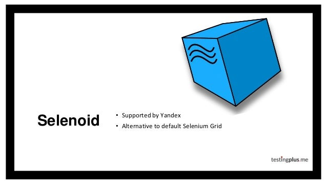 Selenoid • Supported by Yandex • Alternative to default Selenium Grid