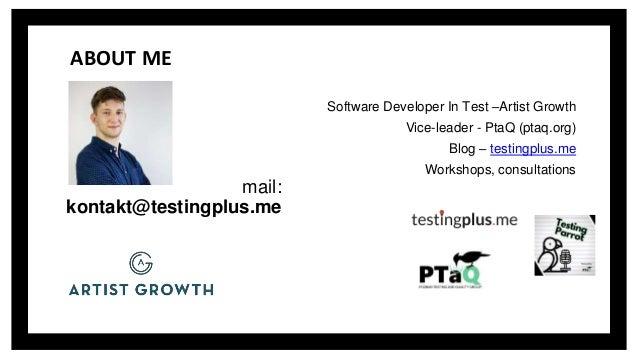 mail: kontakt@testingplus.me Software Developer In Test –Artist Growth Vice-leader - PtaQ (ptaq.org) Blog – testingplus.me...