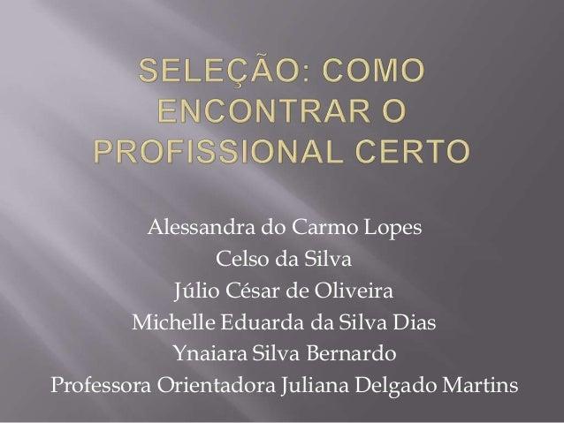 Alessandra do Carmo Lopes Celso da Silva Júlio César de Oliveira Michelle Eduarda da Silva Dias Ynaiara Silva Bernardo Pro...