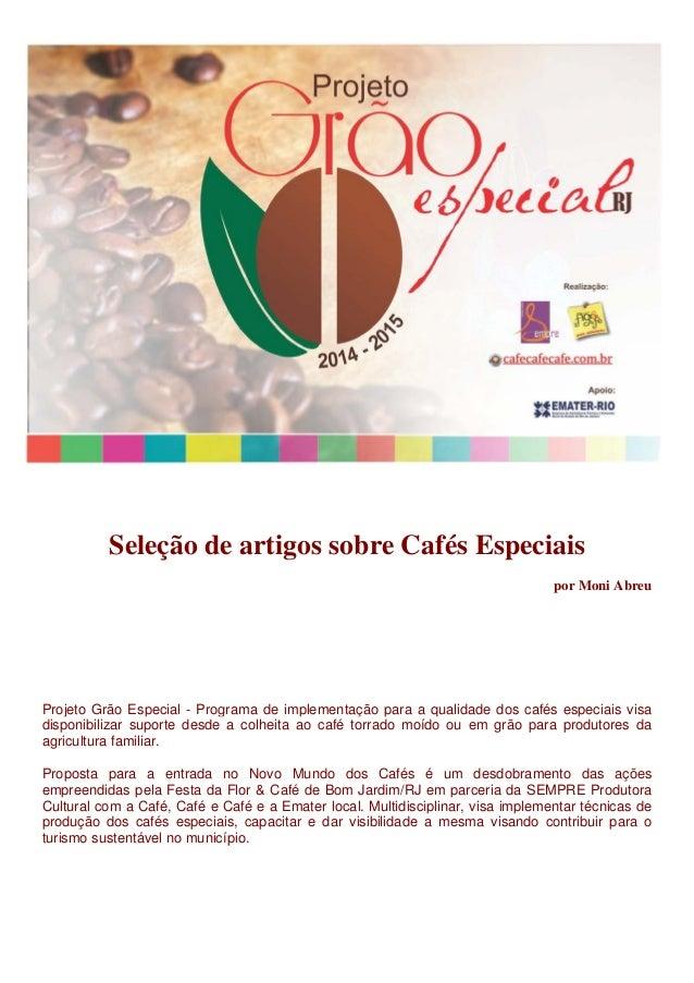 Seleção de artigos sobre Cafés Especiais por Moni Abreu Projeto Grão Especial - Programa de implementação para a qualidade...