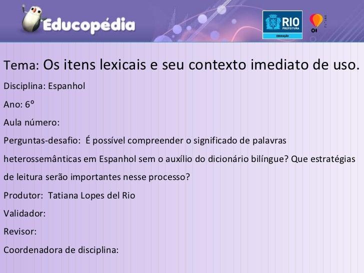 Tema:  Os itens lexicais e seu contexto imediato de uso. Disciplina: Espanhol Ano: 6 º  Aula número:  Perguntas-desafio:  ...