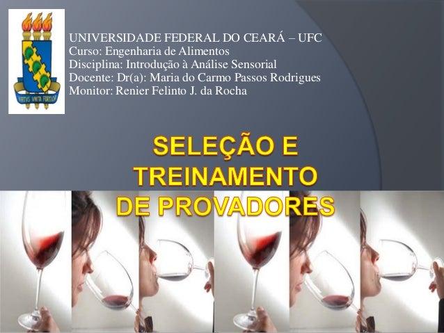 UNIVERSIDADE FEDERAL DO CEARÁ – UFCCurso: Engenharia de AlimentosDisciplina: Introdução à Análise SensorialDocente: Dr(a):...