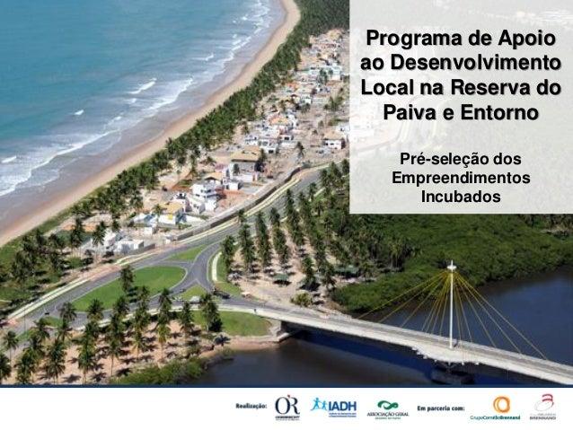 Programa de Apoioao DesenvolvimentoLocal na Reserva doPaiva e EntornoPré-seleção dosEmpreendimentosIncubados