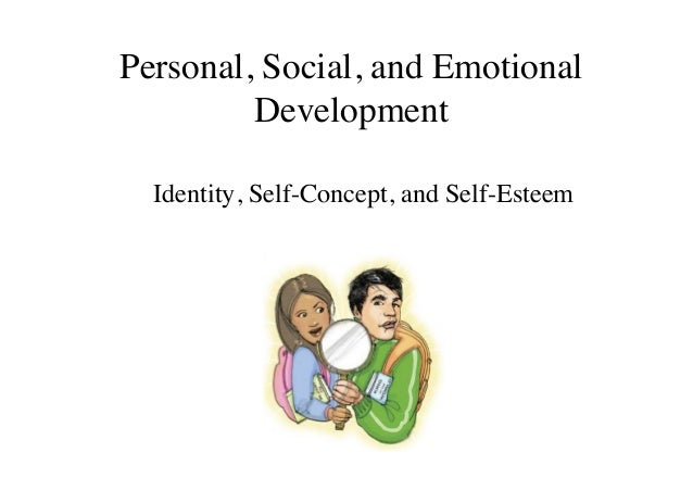 Personal, Social, and Emotional Development Identity, Self-Concept, and Self-Esteem