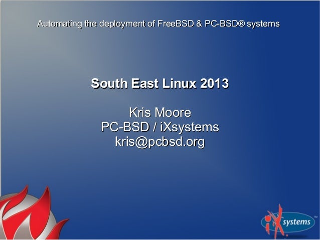 Automating the deployment of FreeBSD & PC-BSD® systemsAutomating the deployment of FreeBSD & PC-BSD® systemsSouth East Lin...