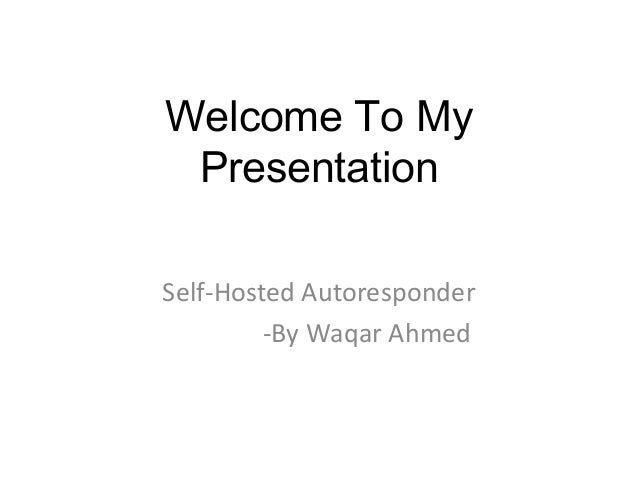 Welcome To My Presentation Self-Hosted Autoresponder -By Waqar Ahmed