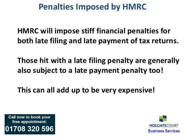 Penalties Imposed by HMRCHMRC will impose stiff financial penalties forboth late filing and late payment of tax returns.Th...