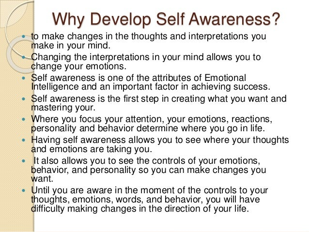 developing self awareness Edit article how to raise your self awareness three parts: developing your self awareness developing self awareness through other people's perceptions staying aware community q&a.