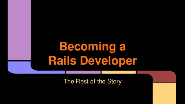 Becoming a Rails Developer The Rest of the Story