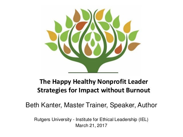 The Happy Healthy Nonprofit Leader Strategies for Impact without Burnout Beth Kanter, Master Trainer, Speaker, Author Rutg...