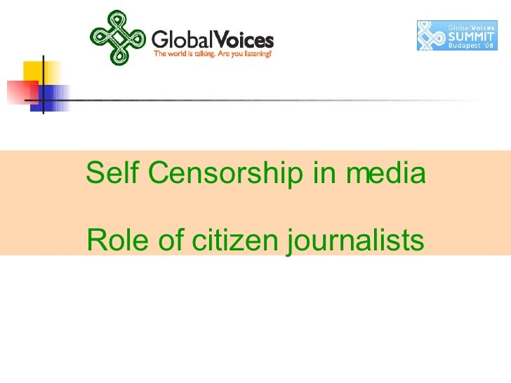 Self Censorship in media Role of citizen journalists