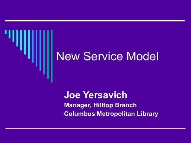 Joe Yersavich Manager, Hilltop Branch Columbus Metropolitan Library New Service Model